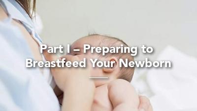 Online Class - Breastfeeding Part 1 - Preparing to Breastfeed Your Newborn